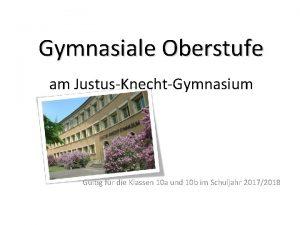 Gymnasiale Oberstufe am JustusKnechtGymnasium Gltig fr die Klassen