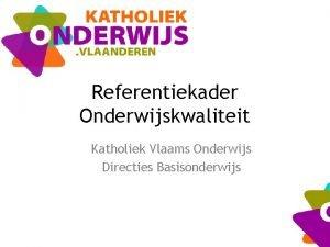Referentiekader Onderwijskwaliteit Katholiek Vlaams Onderwijs Directies Basisonderwijs Waarover