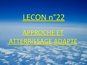 LECON n 22 APPROCHE ET ATTERRISSAGE ADAPTE APPROCHE