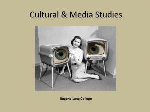 Cultural Media Studies Eugene Lang College Mission The