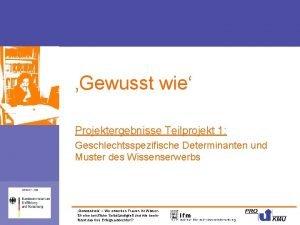 Gewusst wie Projektergebnisse Teilprojekt 1 Geschlechtsspezifische Determinanten und