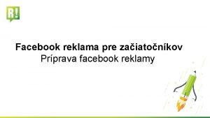 Facebook reklama pre zaiatonkov Prprava facebook reklamy Formt