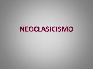 NEOCLASICISMO NEOCLASICISMO Cronologa empieza en el siglo XVIII