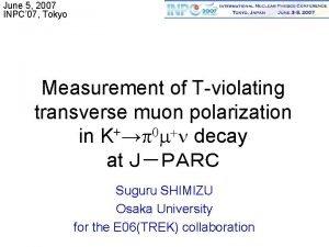 June 5 2007 INPC 07 Tokyo Measurement of