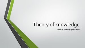 Theory of knowledge Ways of knowing perception Guiding