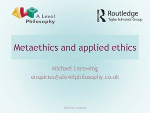 Metaethics and applied ethics Michael Lacewing enquiriesalevelphilosophy co
