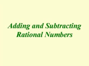 Adding and Subtracting Rational Numbers Rational Numbers The
