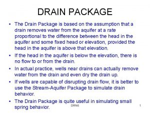 DRAIN PACKAGE The Drain Package is based on