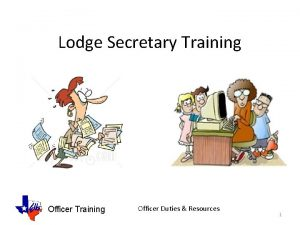 Lodge Secretary Training Officer Duties Resources 1 Secretary