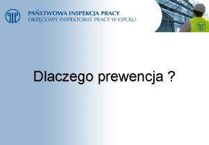 Dlaczego prewencja Dlaczego prewencja Liczne zmiany prawa pracy