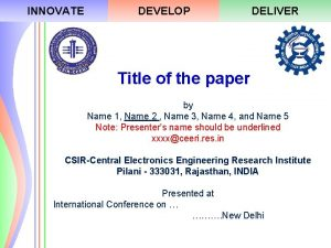 INNOVATE DEVELOP DELIVER Title of the paper by