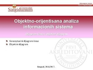 Informacioni sistemi Prof dr Angelina Njegu Objektnoorijentisana analiza