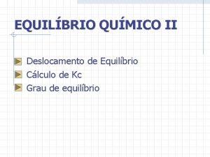 EQUILBRIO QUMICO II Deslocamento de Equilbrio Clculo de
