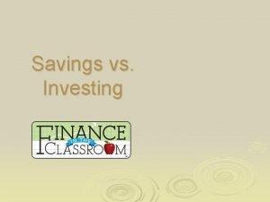 Savings vs Investing Savings is the portion of