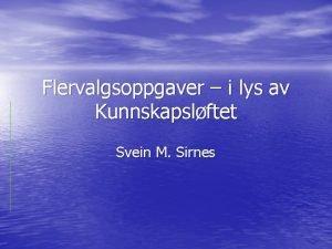 Flervalgsoppgaver i lys av Kunnskapslftet Svein M Sirnes