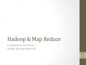 Hadoop Map Reduce Presentation by Yoni Nesher Non