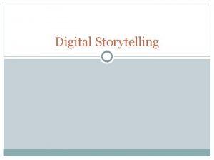 Digital Storytelling What is Digital Storytelling Combining the