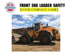 FRONT END LOADER SAFETY YOUR COMPANY NAME PreOperation