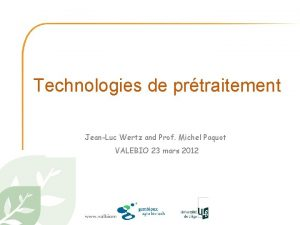Technologies de prtraitement JeanLuc Wertz and Prof Michel