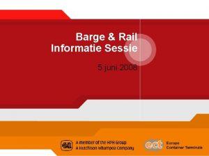 Barge Rail Informatie Sessie 5 juni 2008 Agenda