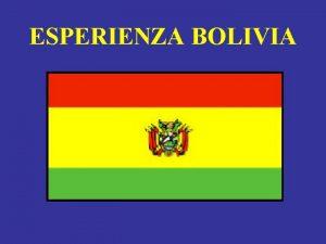 ESPERIENZA BOLIVIA BOLIVIA Popolazione 8 5 milioni abitanti