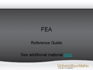 FEA Reference Guide See additional material here Setting