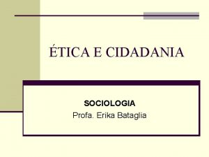 TICA E CIDADANIA SOCIOLOGIA Profa Erika Bataglia tica
