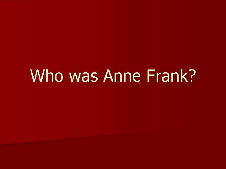Who was Anne Frank Anne Frank Anne Frank