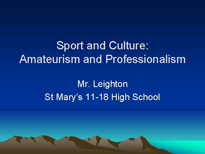 Sport and Culture Amateurism and Professionalism Mr Leighton