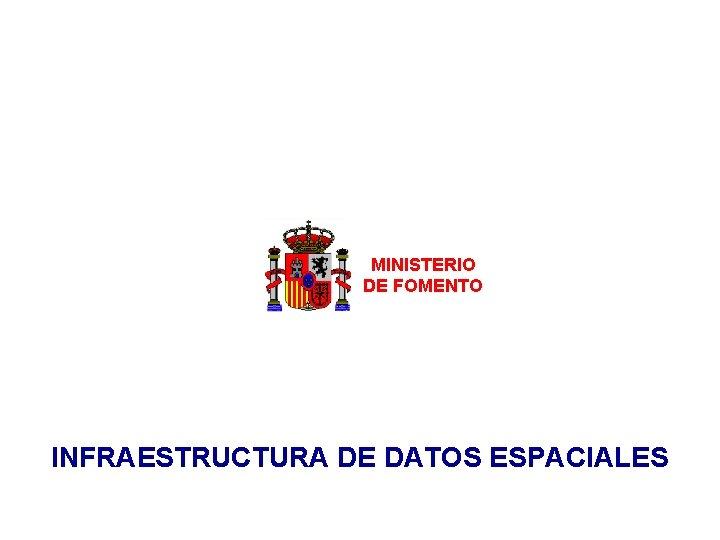 MINISTERIO DE FOMENTO INFRAESTRUCTURA DE DATOS ESPACIALES INFRAESTRUCTURA