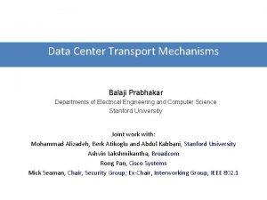 Data Center Transport Mechanisms Balaji Prabhakar Departments of