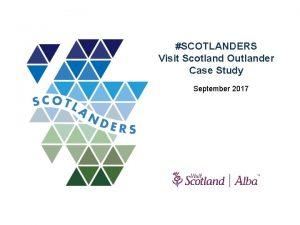 SCOTLANDERS Visit Scotland Outlander Case Study September 2017