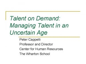 Talent on Demand Managing Talent in an Uncertain
