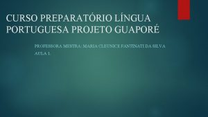 CURSO PREPARATRIO LNGUA PORTUGUESA PROJETO GUAPOR PROFESSORA MESTRA