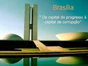 Braslia Da capital do progresso capital da corrupo