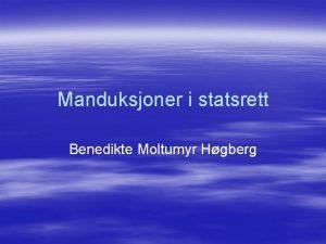 Manduksjoner i statsrett Benedikte Moltumyr Hgberg 1 Innledning