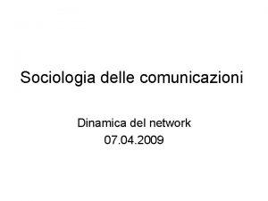 Sociologia delle comunicazioni Dinamica del network 07 04
