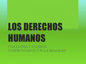 LOS DERECHOS HUMANOS UNA LUCHA Y UN IDEAL
