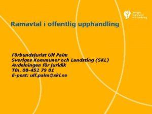 Ramavtal i offentlig upphandling Frbundsjurist Ulf Palm Sveriges