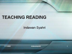 TEACHING READING Indawan Syahri 1112020 indawansyahri 1 Principles
