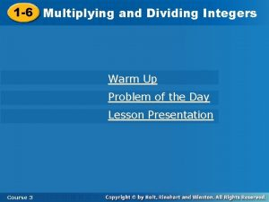 1 6 Multiplying and Dividing Integers Warm Up