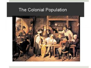 The Colonial Population Essential Question What did colonial