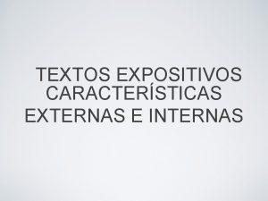 TEXTOS EXPOSITIVOS CARACTERSTICAS EXTERNAS E INTERNAS TEXTOS EXPOSITIVOS