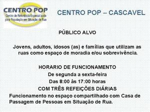 CENTRO POP CASCAVEL PBLICO ALVO Jovens adultos idosos