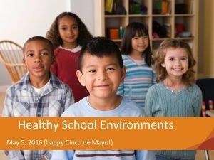 Healthy School Environments May 5 2016 happy Cinco