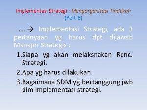 Implementasi Strategi Mengorganisasi Tindakan Pert8 Implementasi Strategi ada