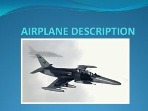 AIRPLANE DESCRIPTION GENERAL DESCRIPTION An airplane or aeroplane