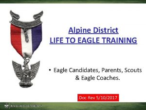 Alpine District LIFE TO EAGLE TRAINING Eagle Candidates