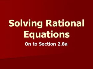 Solving Rational Equations On to Section 2 8
