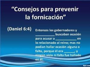 Consejos para prevenir la fornicacin Daniel 6 4